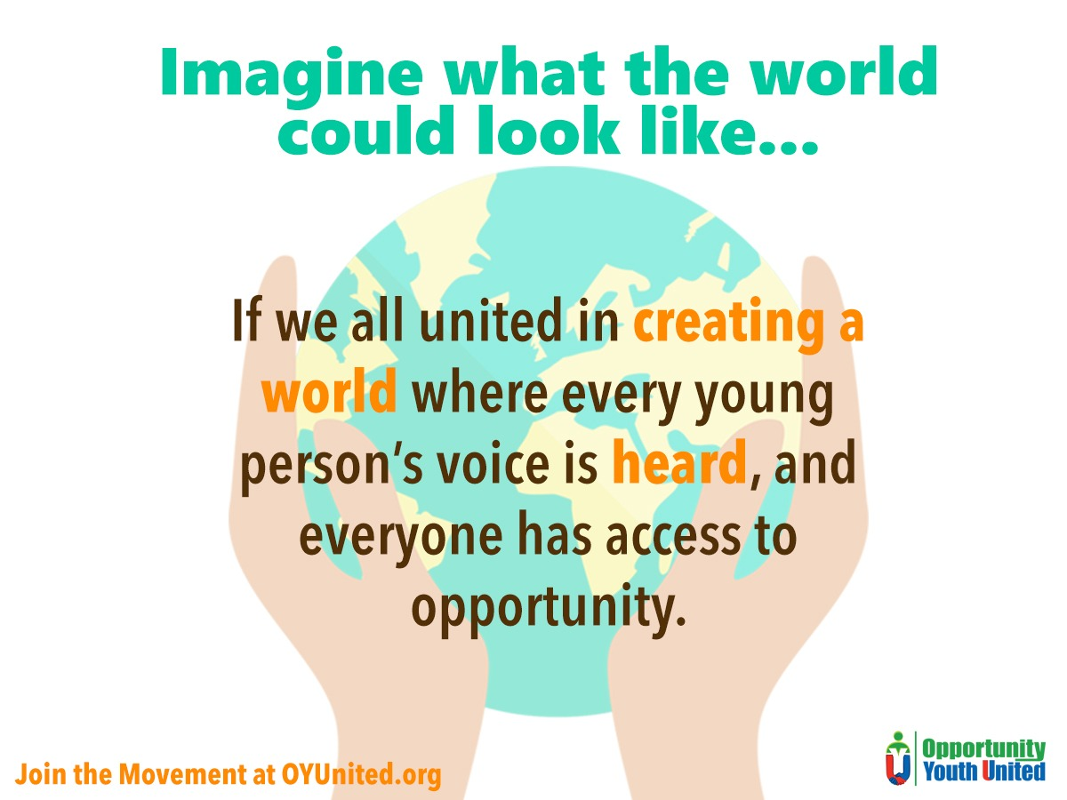 Imagine what the world could look like if we all united in creating a world where every young person's voice is heard, and everyone has access to opportunity